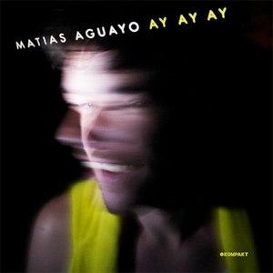 Matias Aguayo альбом Ay Ay Ay