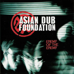 Asian Dub Foundation альбом Enemy of the Enemy (Remastered)