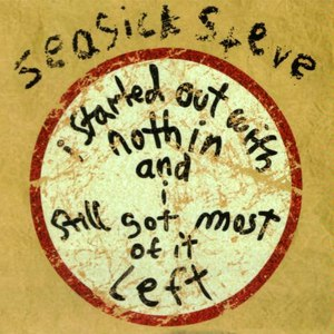 Seasick Steve альбом I Started Out With Nothin and I Still Got Most of It Left