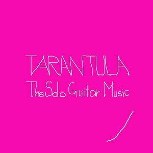 Tarantula альбом The Solo Guitar Music