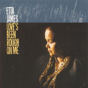 Etta James альбом Love's Been Rough On Me