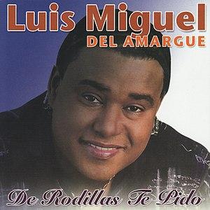 Luis Miguel Del Amargue альбом De Rodillas Te Pido