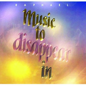 Raphael альбом Music to Disappear In