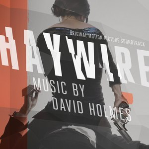 David Holmes альбом Haywire (Original Motion Picture Soundtrack)
