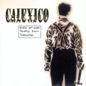 Calexico альбом Even My Sure Things Fall Through