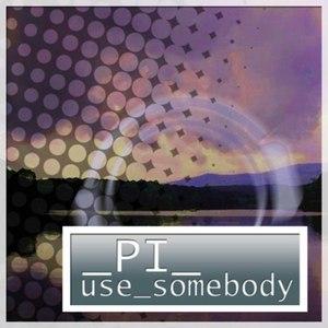 Pi альбом Use Somebody