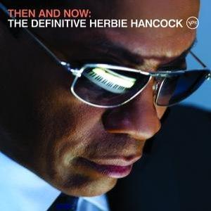 Herbie Hancock альбом Then And Now: The Definitive Herbie Hancock