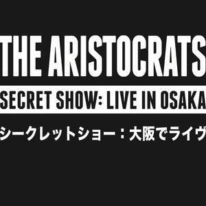 The Aristocrats альбом Secret Show: Live in Osaka