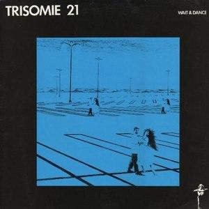 Trisomie 21 альбом Wait & Dance