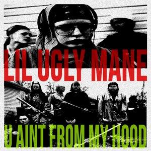 LIL UGLY MANE альбом U AINT FROM MY HOOD