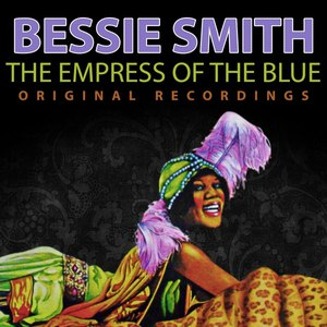 Bessie Smith альбом The Empress of the Blue - Original Recordings