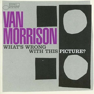 Van Morrison альбом What's Wrong With This Picture?