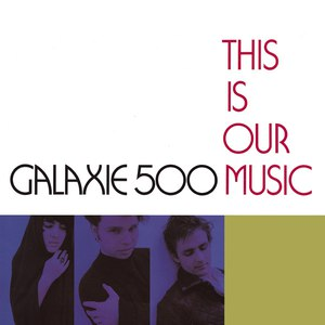 Galaxie 500 альбом This Is Our Music (Deluxe Edition)