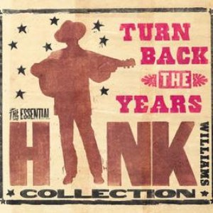 Hank Williams альбом Turn Back The Years - The Essential Hank Williams Collection