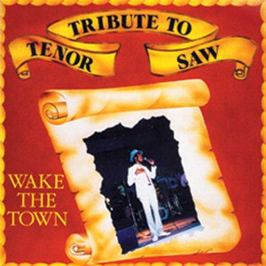 Tenor Saw альбом Tribute To Tenor Saw: Wake The Town