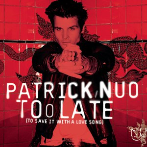 Patrick Nuo альбом Too Late ( To Save It With A Lovesong)