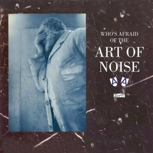 Art Of Noise альбом Who's Afraid of the Art of Noise (DeLuxe)