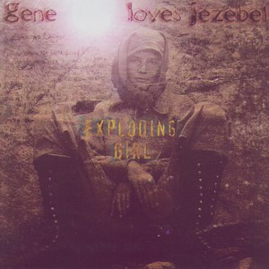 Gene Loves Jezebel альбом Exploding Girl