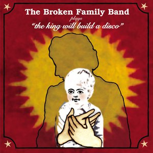 The Broken Family Band альбом The King Will Build a Disco