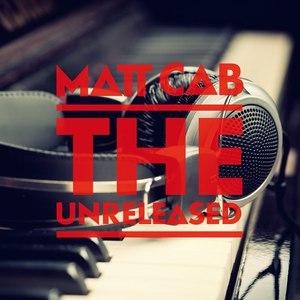 Matt Cab альбом The Unreleased