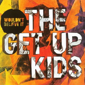 The Get Up Kids альбом Wouldn't Believe It