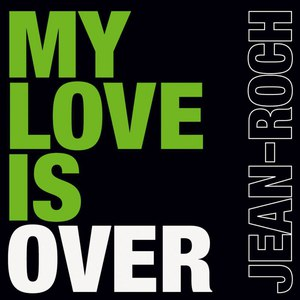Jean-Roch альбом My Love Is Over