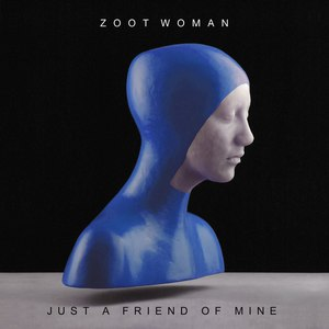 Zoot Woman альбом Just a Friend Of Mine