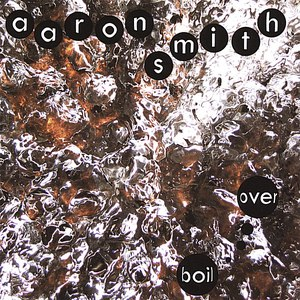 Aaron Smith альбом Boil Over