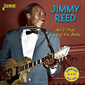Jimmy Reed альбом Ain't That Loving You Baby - Singles As & Bs, 1953 - 1961
