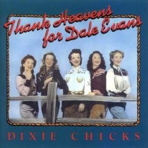 Dixie Chicks альбом Thank Heavens for Dale Evans