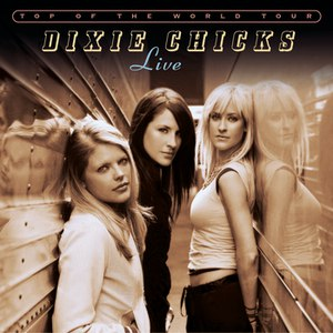 Dixie Chicks альбом Top of the World Tour Live