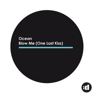 Ocean альбом Blow Me (One Last Kiss)