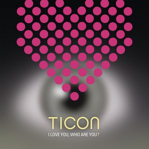 Ticon альбом I Love You, Who Are You ?