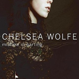Chelsea Wolfe альбом Mistake in Parting