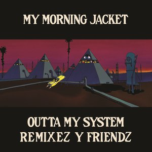 My Morning Jacket альбом Outta My System: Remixez Y Friendz