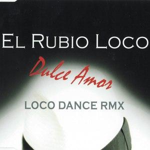 El Rubio Loco альбом Dulce Amor (Loco Dance Remix)