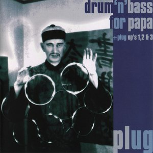 Plug альбом Drum 'n' Bass For Papa + Plug EP's 1, 2 & 3