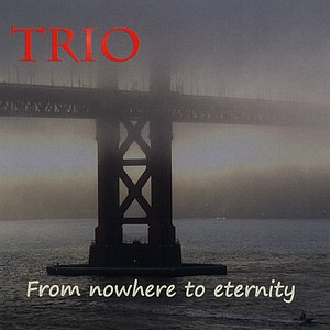 Trio альбом From Nowhere to Eternity