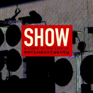 Matchbox Twenty альбом Show: A Night in the Life of Matchbox Twenty