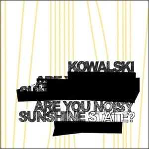 Kowalski альбом Are You Noisy Sunshine State?