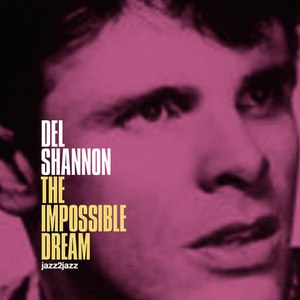 Del Shannon альбом The Impossible Dream - A Legend Begins
