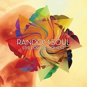 Random Soul альбом Live For The Moment