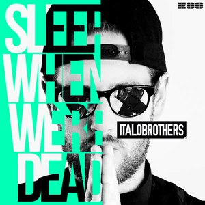 Italobrothers альбом Sleep When We're Dead