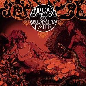 kid loco альбом Confessions of a Belladonna Eater