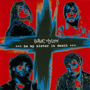 sonic youth альбом Be My Sister in Death