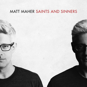 Matt Maher альбом Saints and Sinners