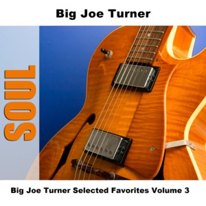 Big Joe Turner альбом Big Joe Turner Selected Favorites, Vol. 3
