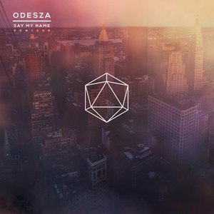 odesza альбом Say My Name Remixes