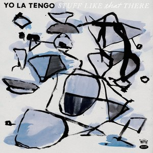 Yo La Tengo альбом Stuff Like That There