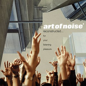 Art Of Noise альбом Reconstructed…For Your Listening Pleasure